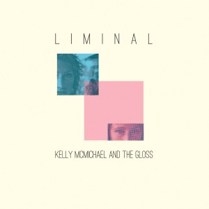 Kelly McMichael and the Gloss - Liminal